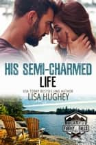 His Semi-Charmed Life - Billionaire Breakfast Club #0 The Rebel ebook by Lisa Hughey