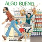 Algo bueno ebook by Robert Munsch, Michael Martchenko