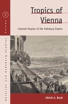 Tropics of Vienna ebook by Ulrich E. Bach