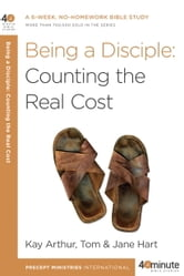 Being a Disciple - Counting the Real Cost ebook by Kay Arthur,Tom Hart