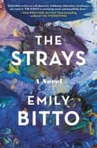 The Strays - A Novel ebook by Emily Bitto