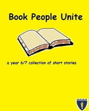Book People Unite - a collection of Year 6/7 stories ebook by Year 6/7 Class,Edited by Anna,Lauren Cooke