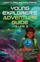 Young Explorer's Adventure Guide, Volume 5 - Young Explorer's Adventure Guide, #5 ebook by Mike Baretta, J.L. Bell, Siobhan Carroll,...