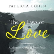 The Laws of Love - A Ministers Guide to Inner Peace ebook by Patricia Cohen