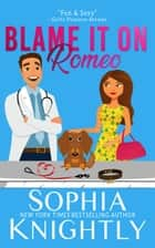 Blame it on Romeo ebook by Sophia Knightly