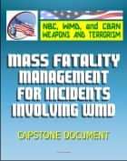 21st Century NBC WMD CBRN Weapons and Terrorism: Mass Fatality Management for Incidents Involving Weapons of Mass Destruction - Capstone Document from the U.S. Army and Department of Justice ebook by Progressive Management