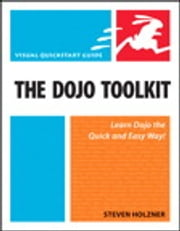 The Dojo Toolkit - Visual QuickStart Guide ebook by Steven Holzner