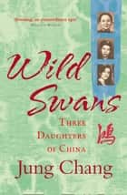 Wild Swans: Three Daughters of China ebook by Jung Chang