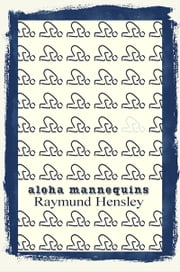 Aloha Mannequins ebook by Raymund Hensley