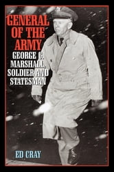 General of the Army - George C. Marshall, Soldier and Statesman ebook by Ed Cray