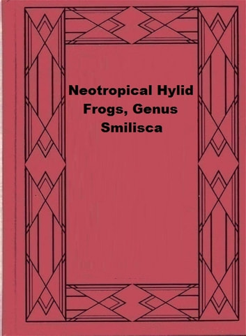 Neotropical Hylid Frogs, Genus Smilisca ebook by William Edward Duellman
