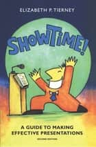 Show Time!: A Guide to Making Effective Presentations ebook by Elizabeth P Tierney