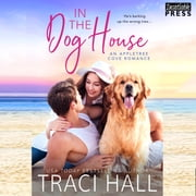 In the Dog House - An Appletree Cove Romance, Book One audiobook by Traci Hall