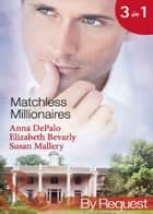 Matchless Millionaires: An Improper Affair (Millionaire of the Month, Book 4) / Married to His Business (Millionaire of the Month, Book 5) / In Bed with the Devil (Millionaire of the Month, Book 6) (Mills & Boon By Request) ebook by Anna DePalo, Elizabeth Bevarly, Susan Mallery