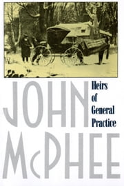 Heirs of General Practice ebook by John McPhee