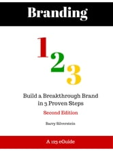 Branding 123: Build a Breakthrough Brand in 3 Proven Steps - Second Edition ebook by Barry Silverstein
