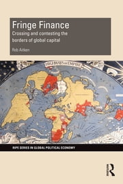 Fringe Finance - Crossing and Contesting the Borders of Global Capital ebook by Rob Aitken