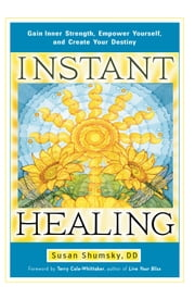 Instant Healing - Gain Inner Strength, Empower Yourself, and Create Your Destiny ebook by Susan Shumsky