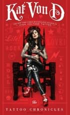 The Tattoo Chronicles ebook by Kat Von D