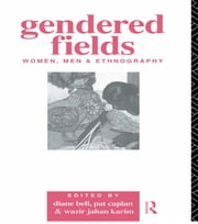 Gendered Fields - Women, Men and Ethnography ebook by Diane Bell,Pat Caplan,Wazir Jahan Karim