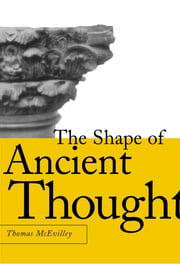 The Shape of Ancient Thought - Comparative Studies in Greek and Indian Philosophies ebook by Thomas C. Mcevilley