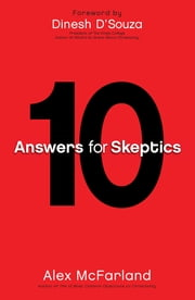 10 Answers for Skeptics ebook by Alex McFarland,Dinesh D'Souza
