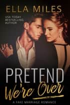 Pretend We're Over - A Fake Marriage Romance ebook by Ella Miles