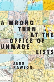 A Wrong Turn at the Office of Unmade Lists ebook by Jane Rawson
