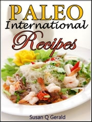 25 Paleo International Recipes - Divine Delights at an Arm's Reach ebook by Susan Q Gerald