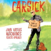 Carsick - John Waters Hitchhikes Across America audiobook by John Waters