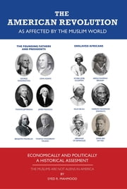 The American Revolution as affected by the Muslim World ebook by Syed R. Mahmood