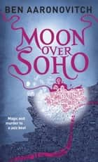 Moon Over Soho eBook by Ben Aaronovitch
