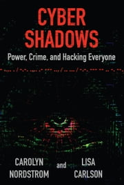 Cyber Shadows - Power, Crime, and Hacking Everyone ebook by Carolyn Nordstrom,Lisa Carlson