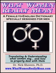 What Women Really Mean: The Female-to-English Dictionary ebook by Nick Shoveen