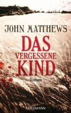 Das vergessene Kind - Roman ebook by John Matthews