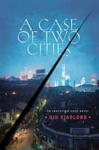 A Case of Two Cities - An Inspector Chen Novel ebook by Qiu Xiaolong
