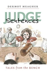 Judge Sentences - Tales from the Bench ebook by Dermot Meagher