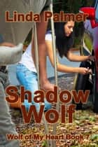Shadow Wolf ebook by Linda Palmer