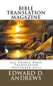 BIBLE TRANSLATION MAGAZINE: All Things Bible Translation (December 2011) ebook by Edward D. Andrews