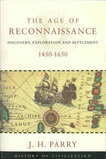 The Age of Reconnaissance - Discovery, Exporation and Settlement, 1450-1650 ebook by J H Parry