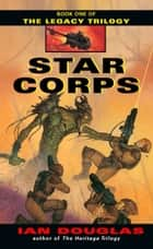 Star Corps (The Legacy Trilogy, Book 1) ebook by Ian Douglas