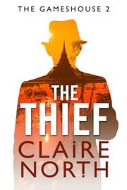 The Thief - Gameshouse Novella 2 ebook by Claire North