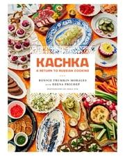 Kachka - A Return to Russian Cooking ebook by Bonnie Frumkin Morales, Deena Prichep
