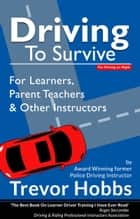 Driving to Survive - For Learners, Parent Teachers and other Instructors ebook by Trevor Hobbs
