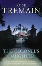 The Colonel's Daughter ebook by Rose Tremain