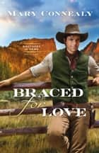 Braced for Love (Brothers in Arms Book #1) ebook by Mary Connealy