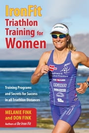 IronFit Triathlon Training for Women - Training Programs and Secrets for Success in all Triathlon Distances ebook by Melanie Fink,Don Fink