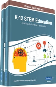 K-12 STEM Education - Breakthroughs in Research and Practice ebook by Information Resources Management Association