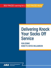 Delivering Knock Your Socks Off Service: EBook Edition ebook by Ron ZEMKE, Bobette Hayes WILLIAMSON