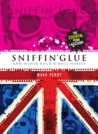Sniffin' Glue... And Other Rock 'n' Roll Habits ebook by Mark Perry, Danny Baker